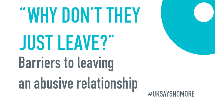 Why Don't They Leave? Barriers to leaving an abusive relationship