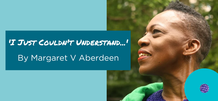 Poem: 'I Just Couldn't Understand…' by Margaret V Aberdeen