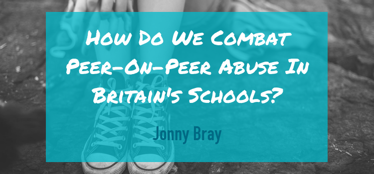 How Do We Combat Peer-On-Peer Abuse In Britain's Schools?