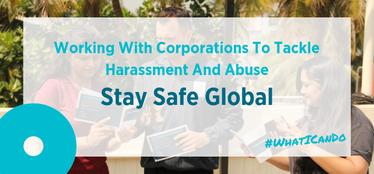 Working With Corporations To Tackle  Harassment And Abuse| Stay Safe Global