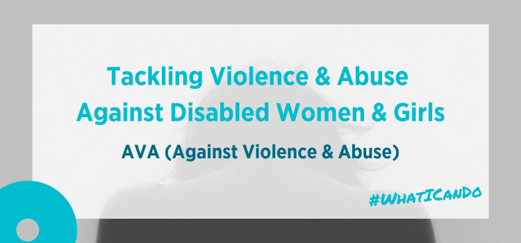 Tackling Violence & Abuse Against Disabled Women & Girls | AVA