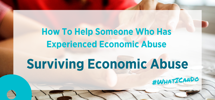 #WhatICanDo To Help Someone Who Has Experienced Economic Abuse | Surviving Economic Abuse